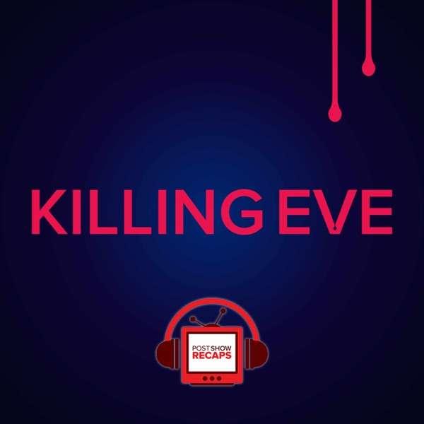 Killing Eve: Post Show Recaps