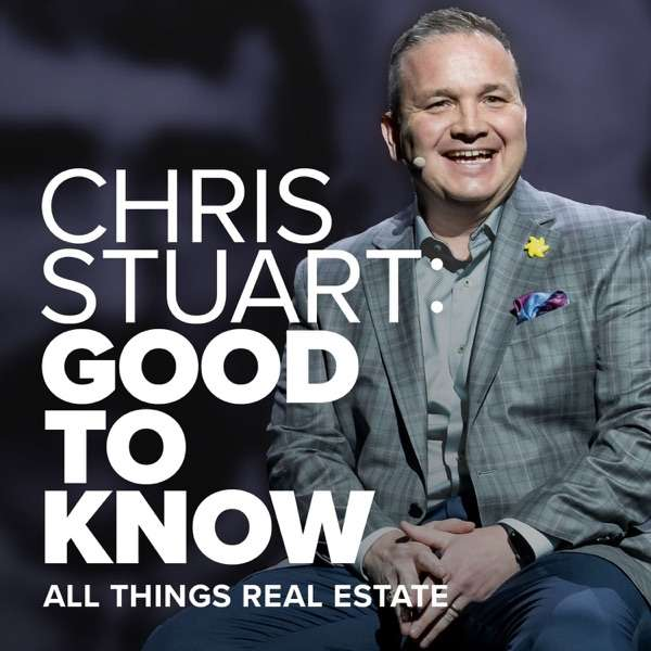 Chris Stuart: Good to Know – All Things Real Estate