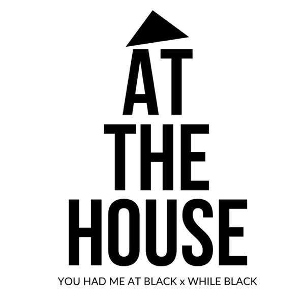 At the House: A series by You Had Me at Black & While Black
