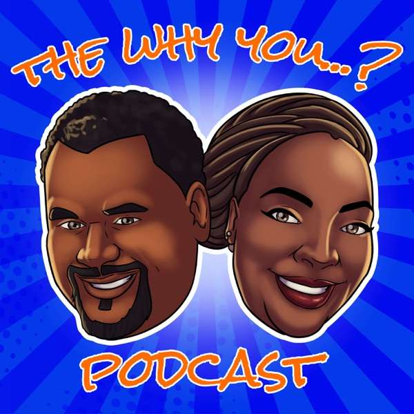 The Why You…? Podcast