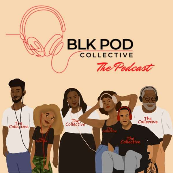 Blk Pod Collective: The Podcast