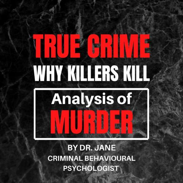 True Crime: Why Killers Kill – Analysis of Murder – By Dr. Jane