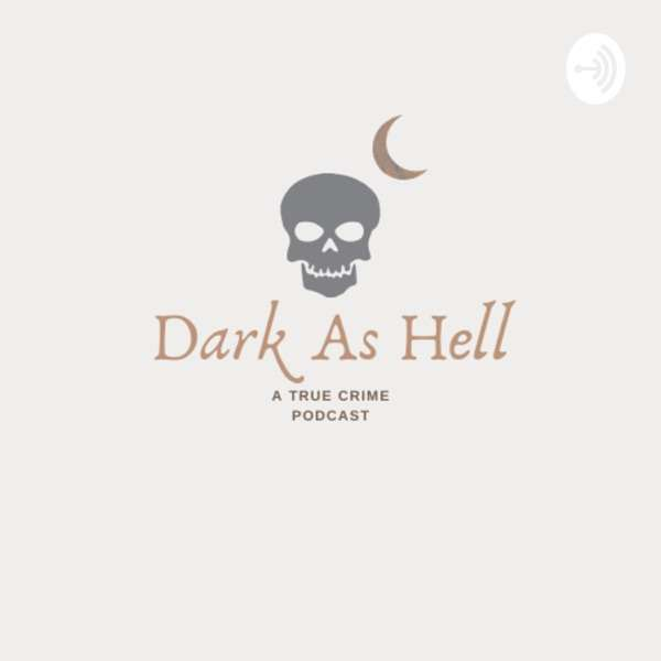 Dark As Hell: A True Crime Podcast