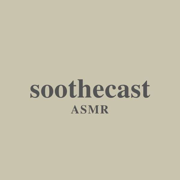 Soothecast ASMR