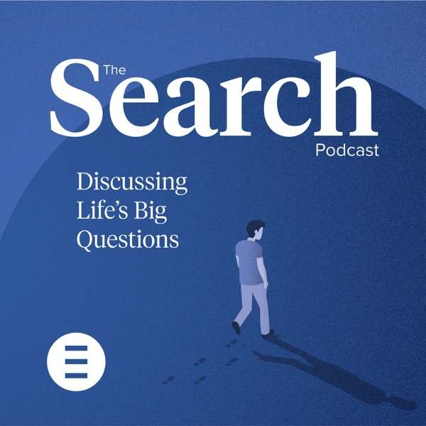 The Search Podcast – Discussing Life's Big Questions