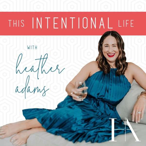 This Intentional Life with Heather Adams