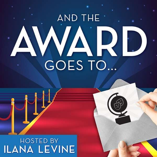 And the Award Goes To… Hosted by Ilana Levine