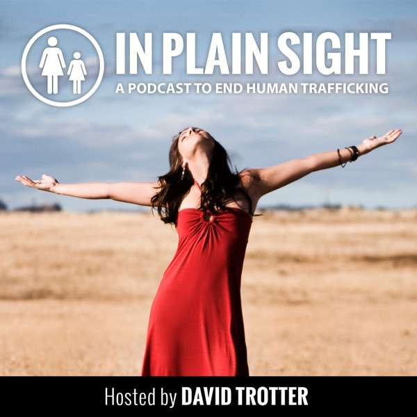 IN PLAIN SIGHT Podcast to End Human Trafficking