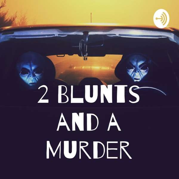 2 Blunts and a Murder