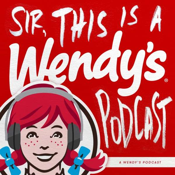 SIR, THIS IS A WENDY'S PODCAST