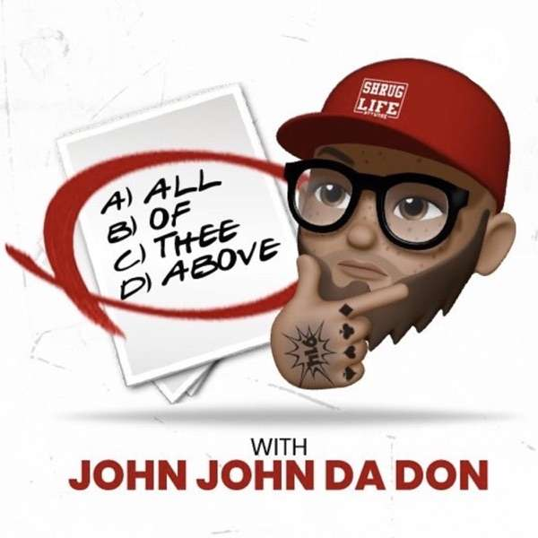 ALL OF THEE ABOVE with John John Da Don