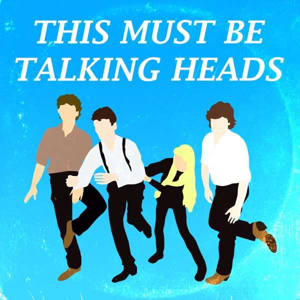 This must be Talking Heads — A song by song, album by album look at their music