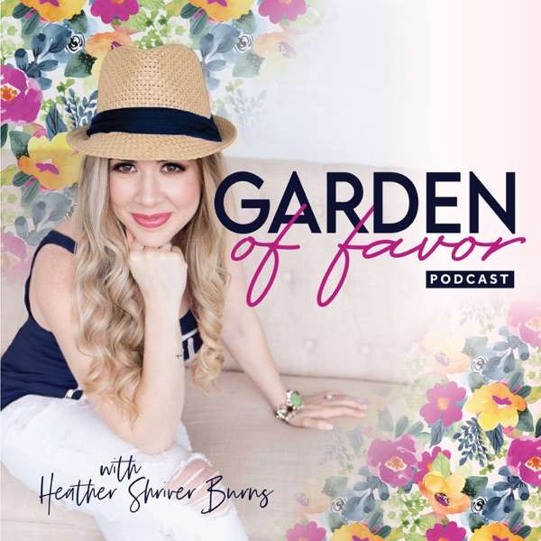 Garden of Favor Podcast: Purpose, Identity, Breakthrough, Biblical Mindset Life Coaching for Christian Women with God-Sized Dreams