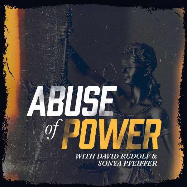Abuse of Power with David Rudolf and Sonya Pfeiffer