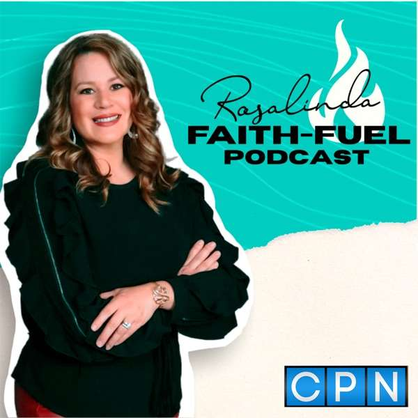 Rosalinda Rivera's Faith-Fuel Podcast