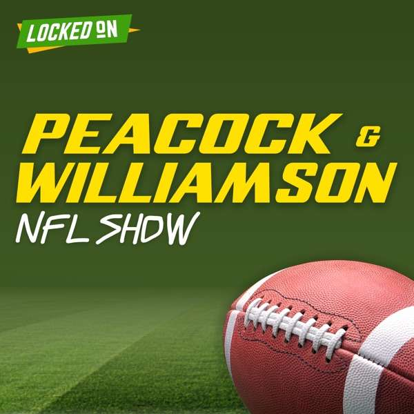 Peacock and Williamson NFL Show – Daily Podcast Powered by Locked On