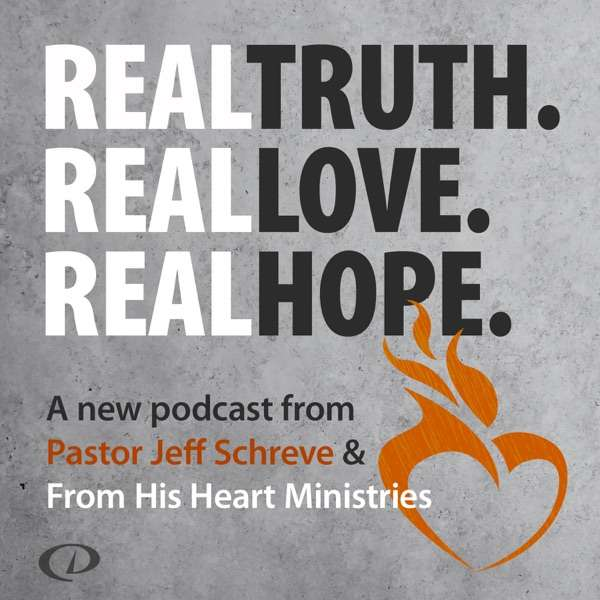 Real Truth Real Love Real Hope with Jeff Schreve