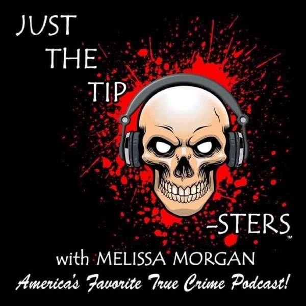 Just The Tip-Sters: True Crime Podcast
