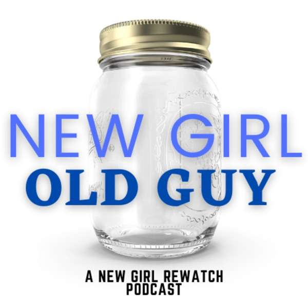 New Girl, Old Guy: A New Girl Rewatch Podcast