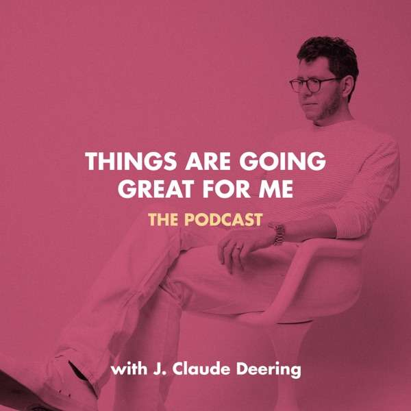 Things Are Going Great For Me with J. Claude Deering