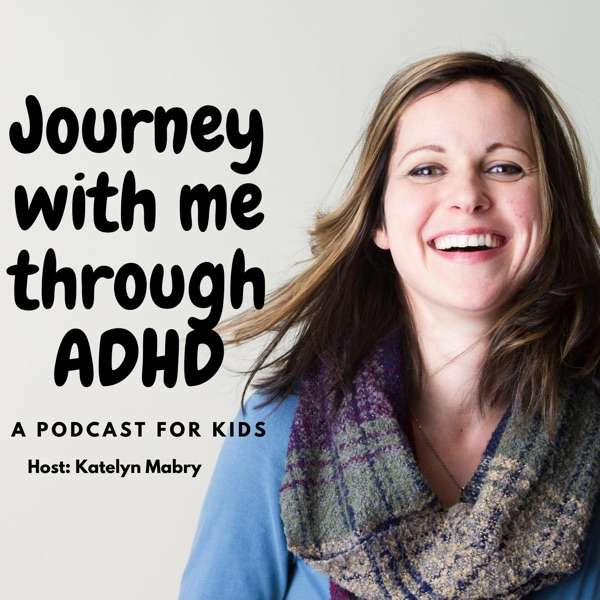 Journey With Me Through ADHD: A Podcast for Kids