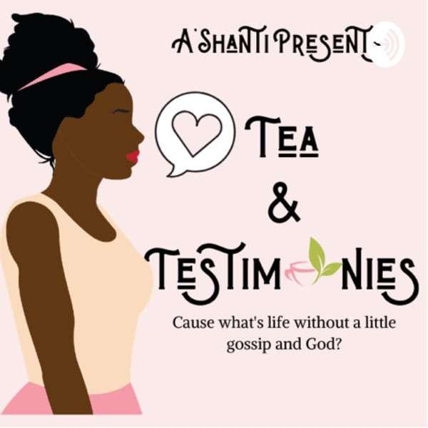 Tea and Testimonies