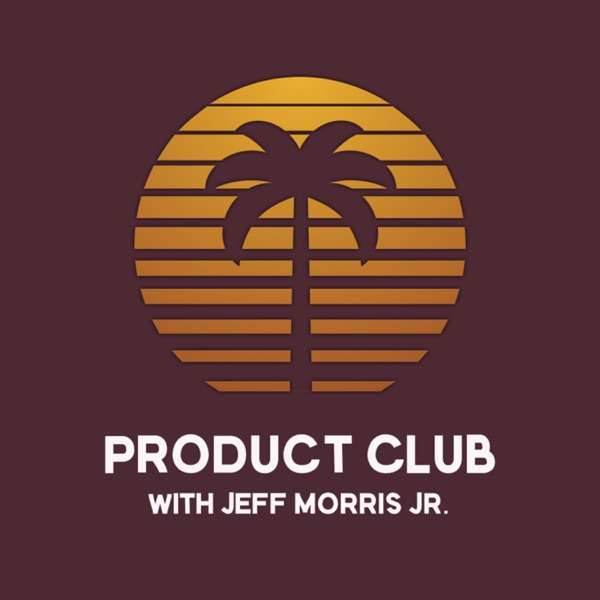 Product Club with Jeff Morris Jr.