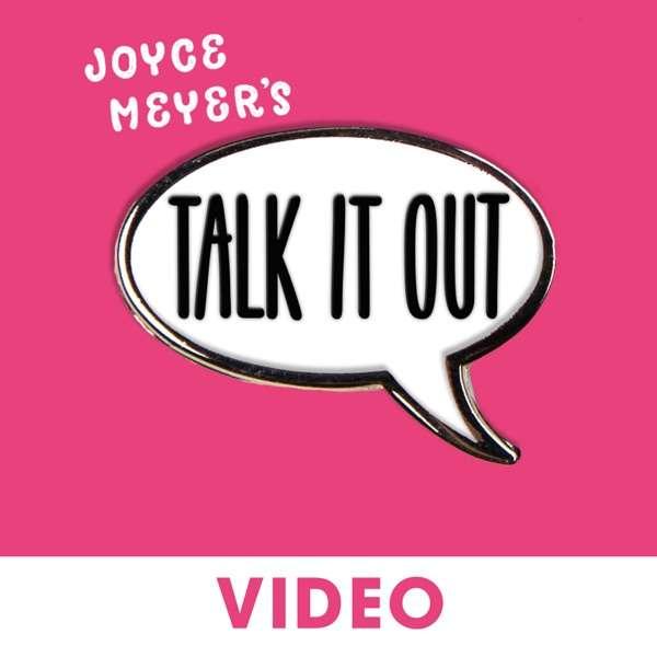 Joyce Meyer's Talk It Out Podcast – Video