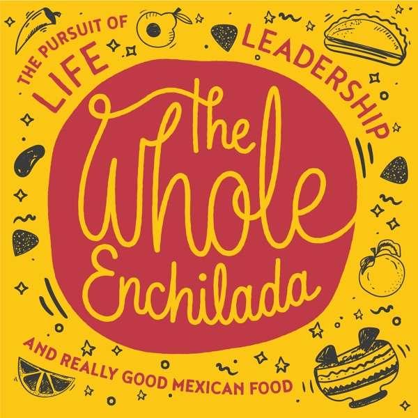 The Whole Enchilada Podcast