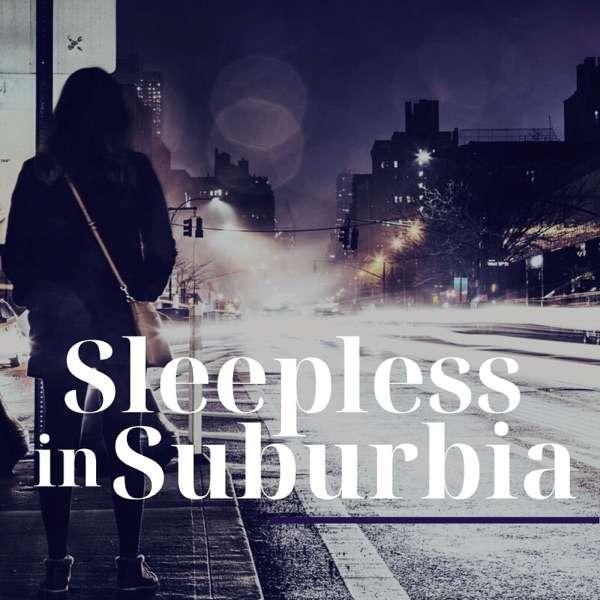 Sleepless in Suburbia