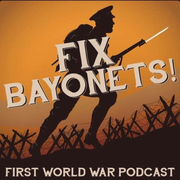 Fix Bayonets! – First World War Podcast