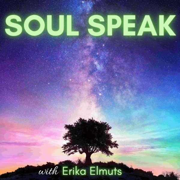 Soul Speak with Erika Elmuts