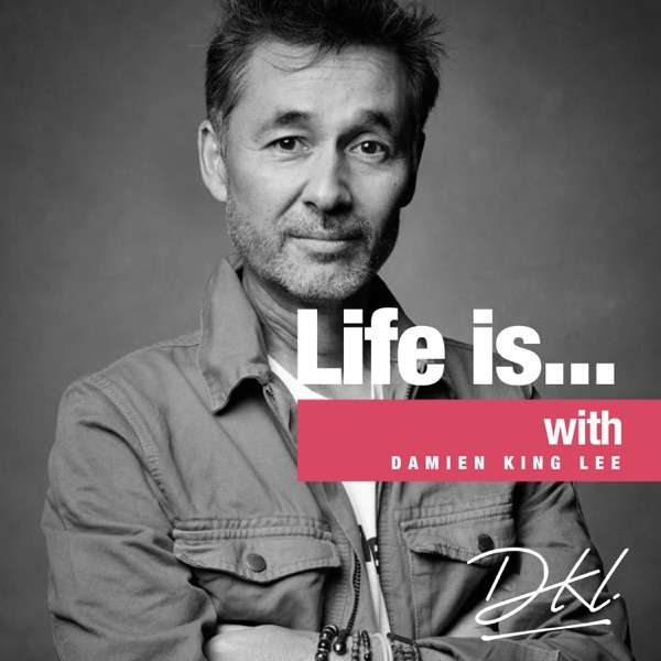 Life Is… with Damien King Lee