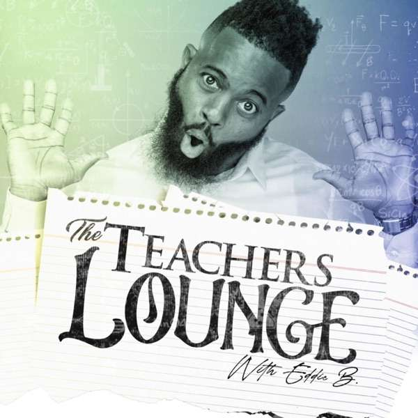 The Teachers Lounge with Eddie B