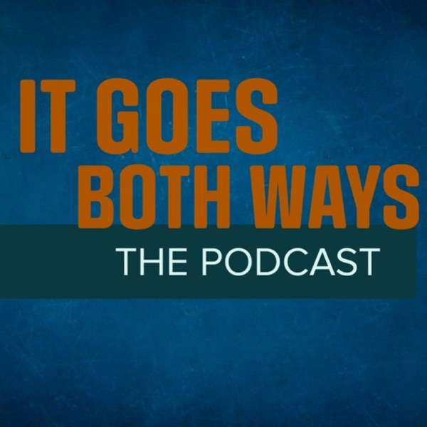 It Goes Both Ways The Podcast