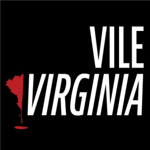 Vile Virginia: A True Crime Podcast