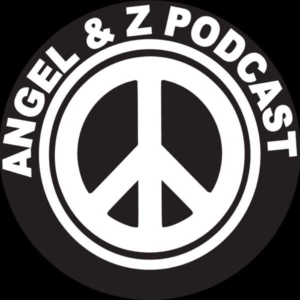 Angel and Z Podcast
