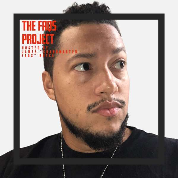 """The Faqs Project-Hosted by James """"Grandmaster Faqs"""" Boyce"""