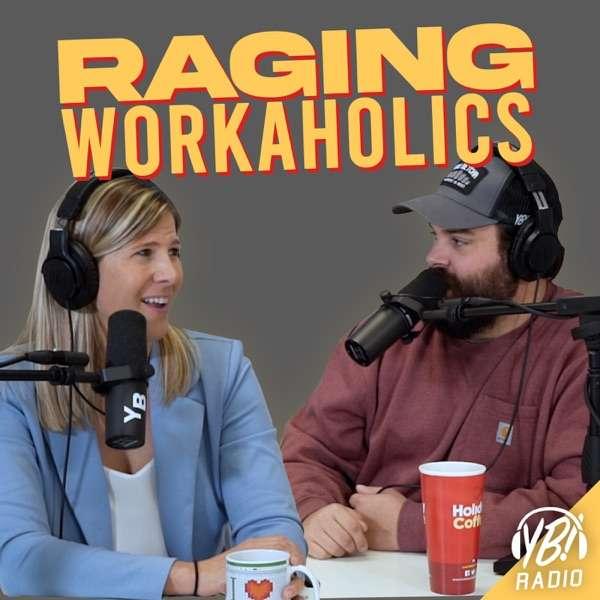 Raging Workaholics