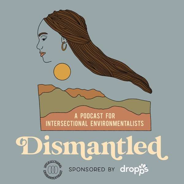 Dismantled Podcast – Intersectional Environmentalist
