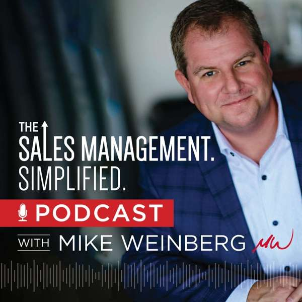 The Sales Management. Simplified. Podcast with Mike Weinberg