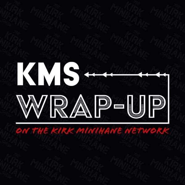 Kirk Minihane Wrap-Up Show