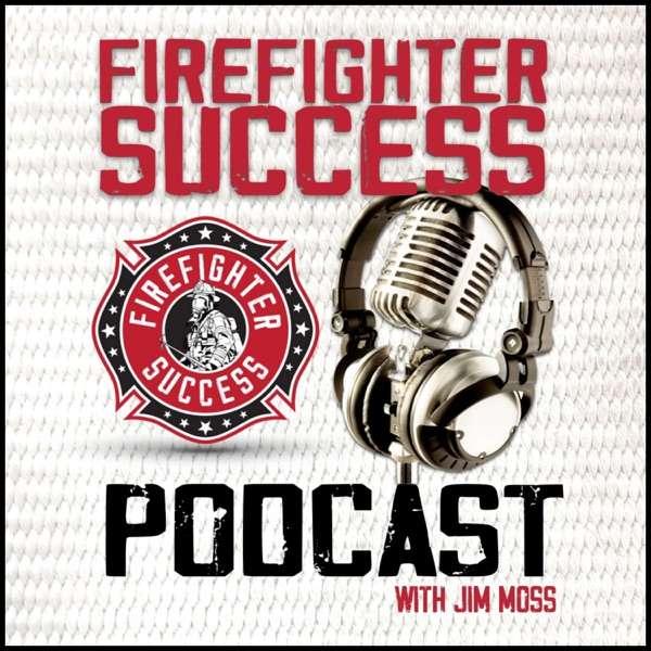 FIREFIGHTER SUCCESS PODCAST