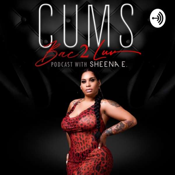Cums Bac 2 Luv PodCast