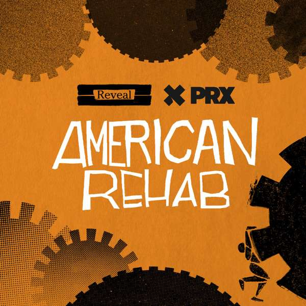 Reveal Presents: American Rehab