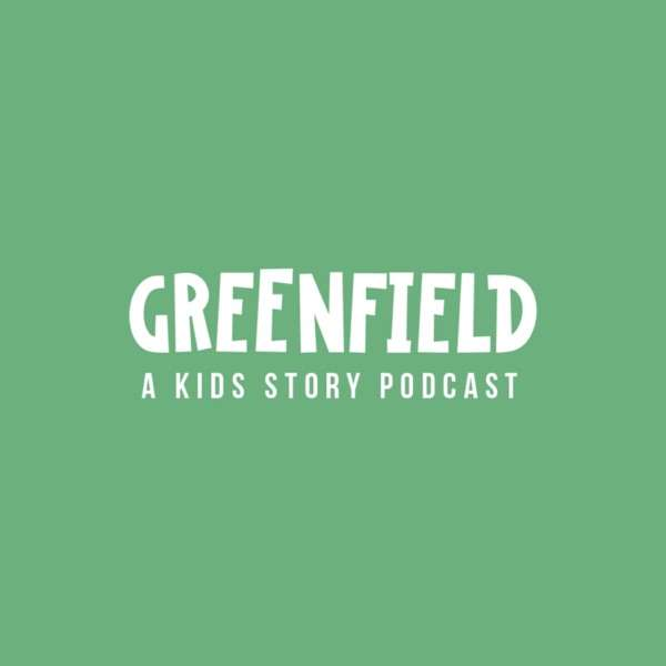 GREENFIELD – A Kids Story Podcast