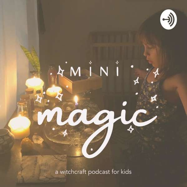 Mini Magic : A Witchcraft Podcast for Kids