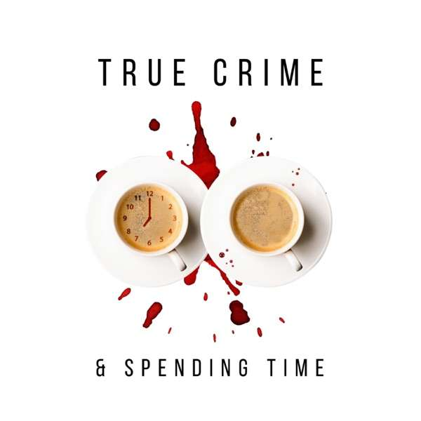 True Crime & Spending Time