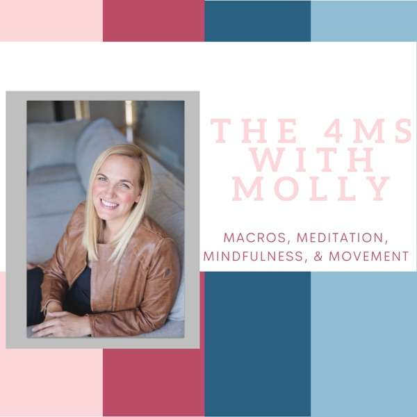 The 4 Ms with Molly–Macros, Mindfulness, Movement, & Meditation