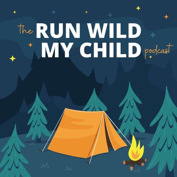 Run Wild My Child Podcast